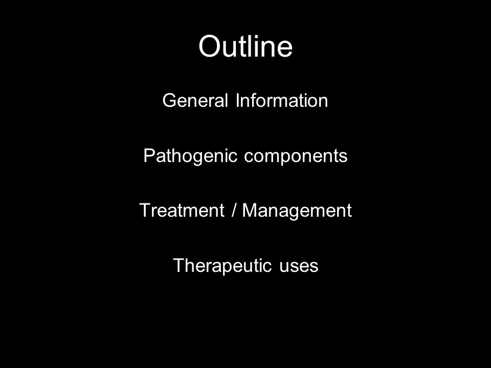 Outline General Information Pathogenic components Treatment / Management Therapeutic uses