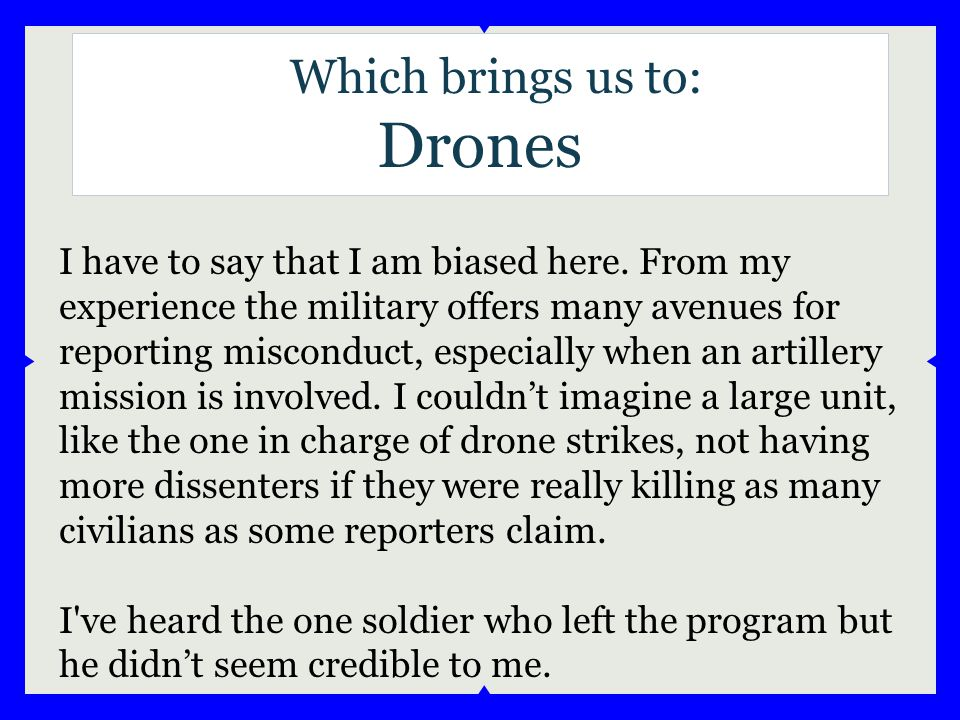 Which brings us to: Drones I have to say that I am biased here.