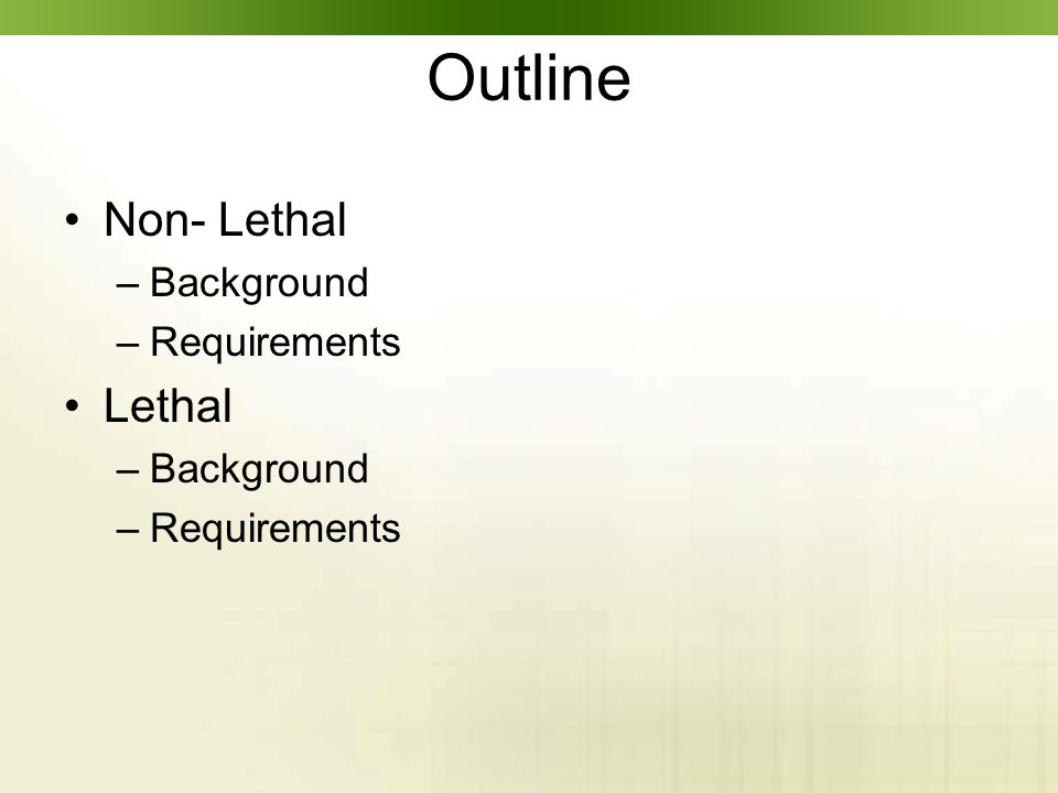 Outline Non- Lethal –Background –Requirements Lethal –Background –Requirements