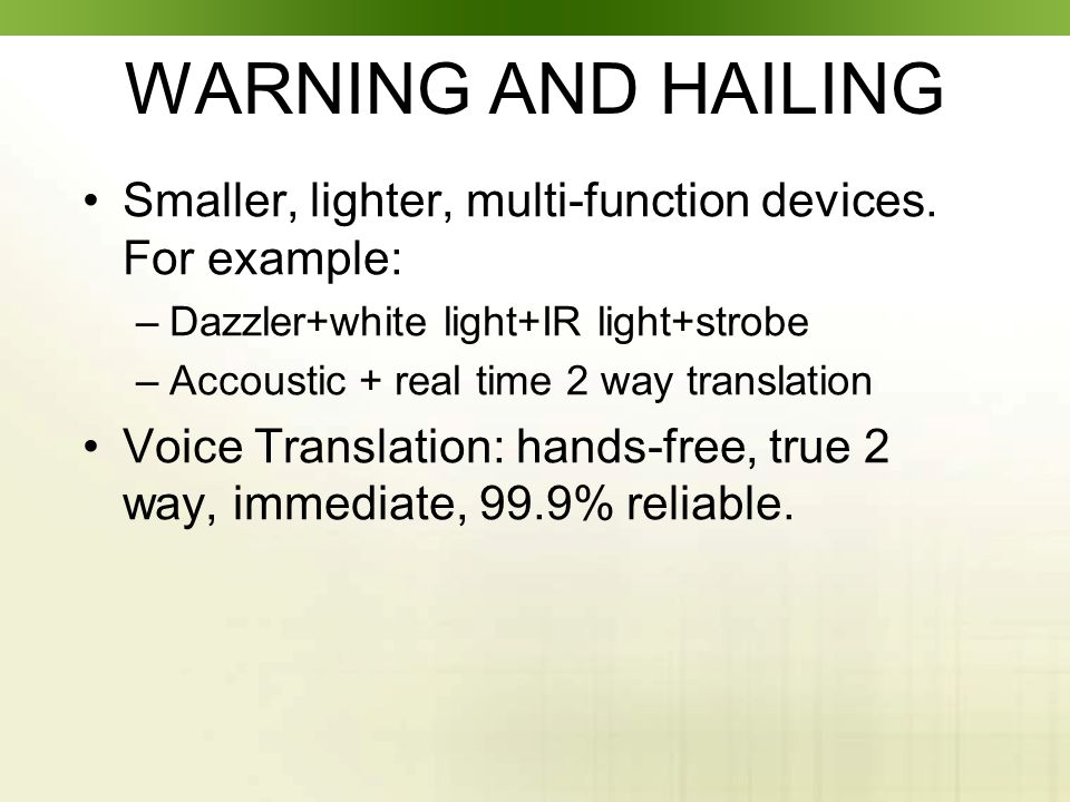 WARNING AND HAILING Smaller, lighter, multi-function devices.