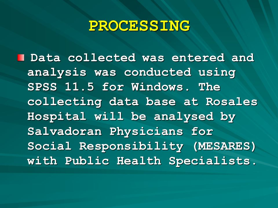 PROCESSING Data collected was entered and analysis was conducted using SPSS 11.5 for Windows.