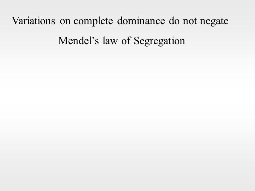 Variations on complete dominance do not negate Mendel's law of Segregation