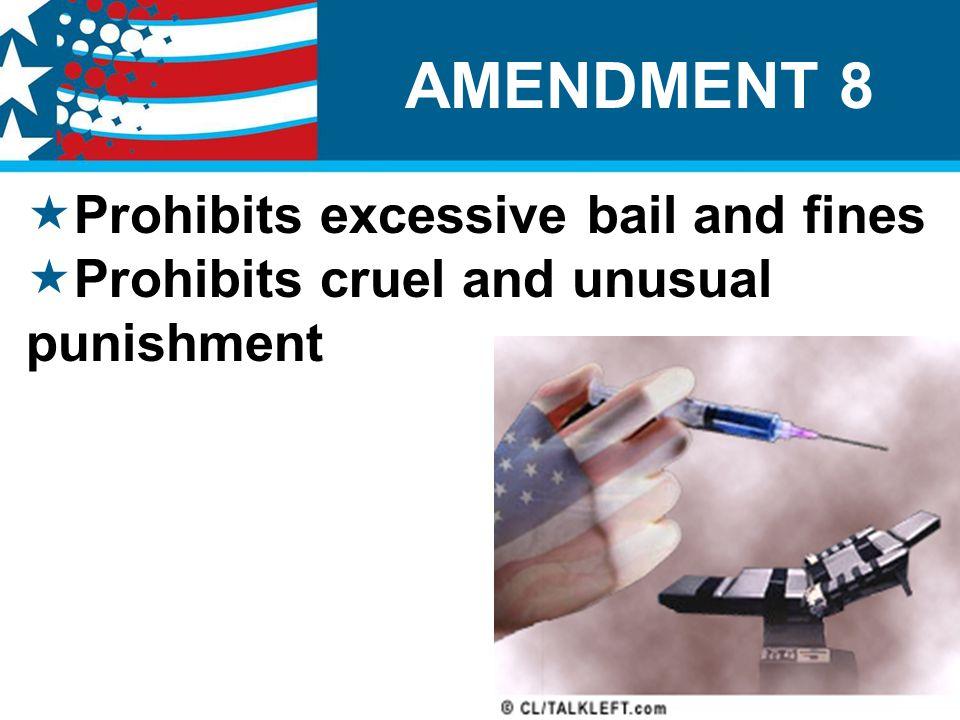  Prohibits excessive bail and fines  Prohibits cruel and unusual punishment AMENDMENT 8