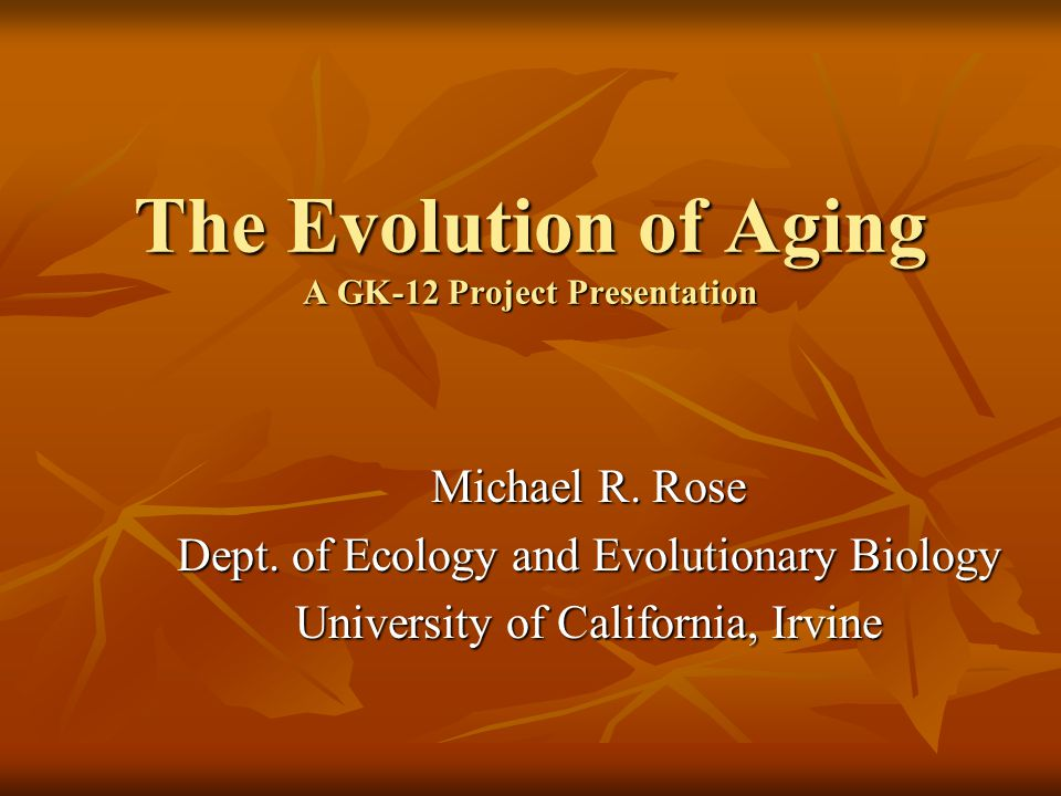 The Evolution of Aging A GK-12 Project Presentation Michael R.