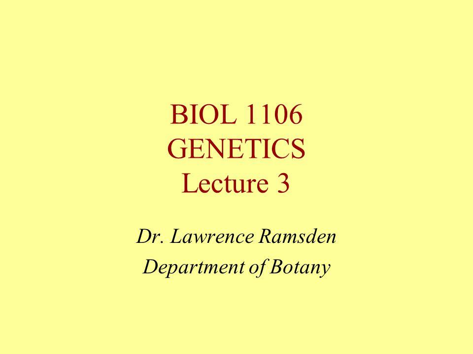 BIOL 1106 GENETICS Lecture 3 Dr. Lawrence Ramsden Department of Botany