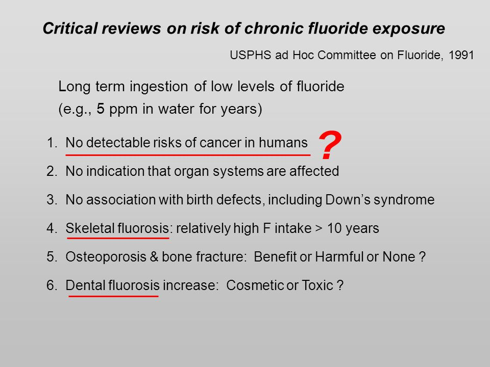 Long term ingestion of low levels of fluoride (e.g., 5 ppm in water for years) 1.