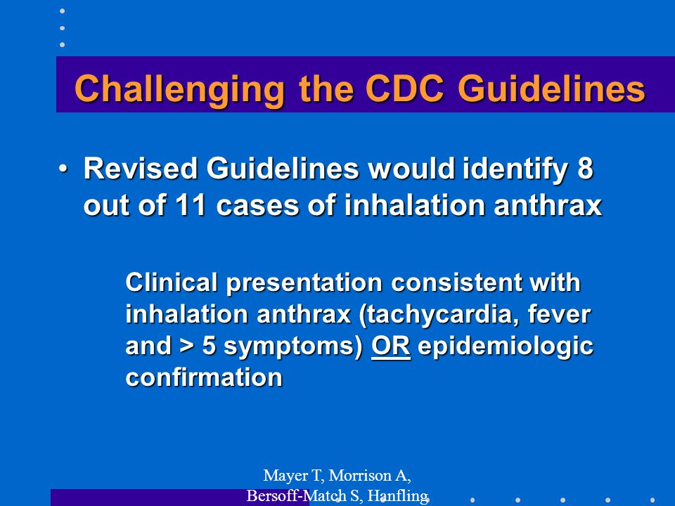 Mayer T, Morrison A, Bersoff-Match S, Hanfling D, Clin Infect Dis 2003 May 15;36(10) 1275-83 Challenging the CDC Guidelines Revised Guidelines would i