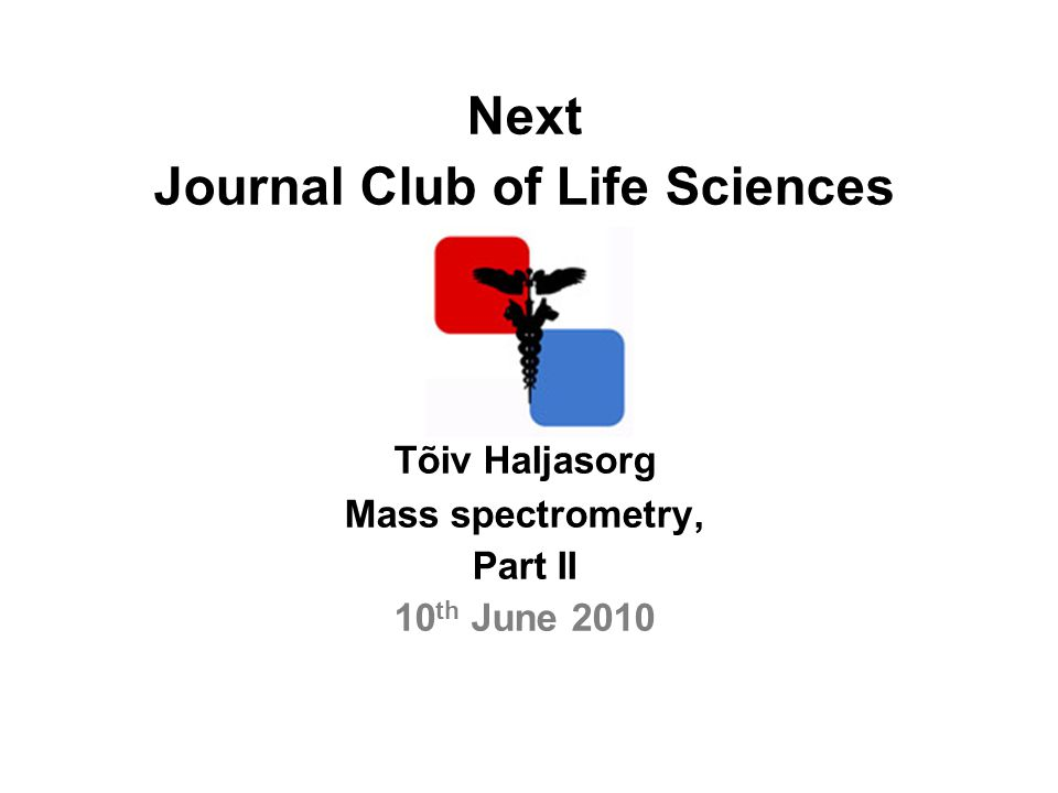 Next Journal Club of Life Sciences Tõiv Haljasorg Mass spectrometry, Part II 10 th June 2010