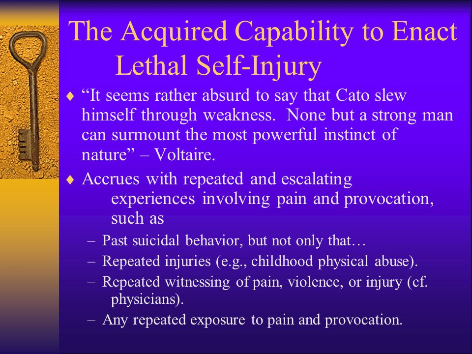 The Acquired Capability to Enact Lethal Self-Injury  It seems rather absurd to say that Cato slew himself through weakness.