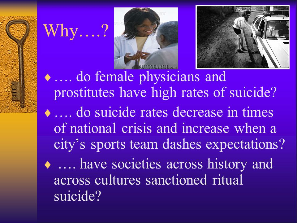 Why….. …. do female physicians and prostitutes have high rates of suicide.