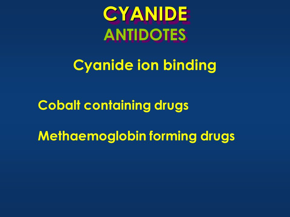 Cobalt containing drugs Methaemoglobin forming drugsCYANIDECYANIDE Cyanide ion binding ANTIDOTES