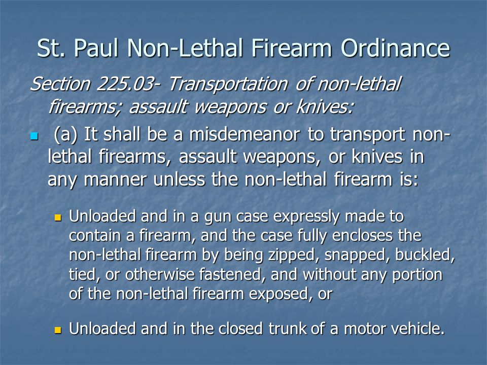 St. Paul Non-Lethal Firearm Ordinance Section 225.03- Transportation of non-lethal firearms; assault weapons or knives: (a) It shall be a misdemeanor