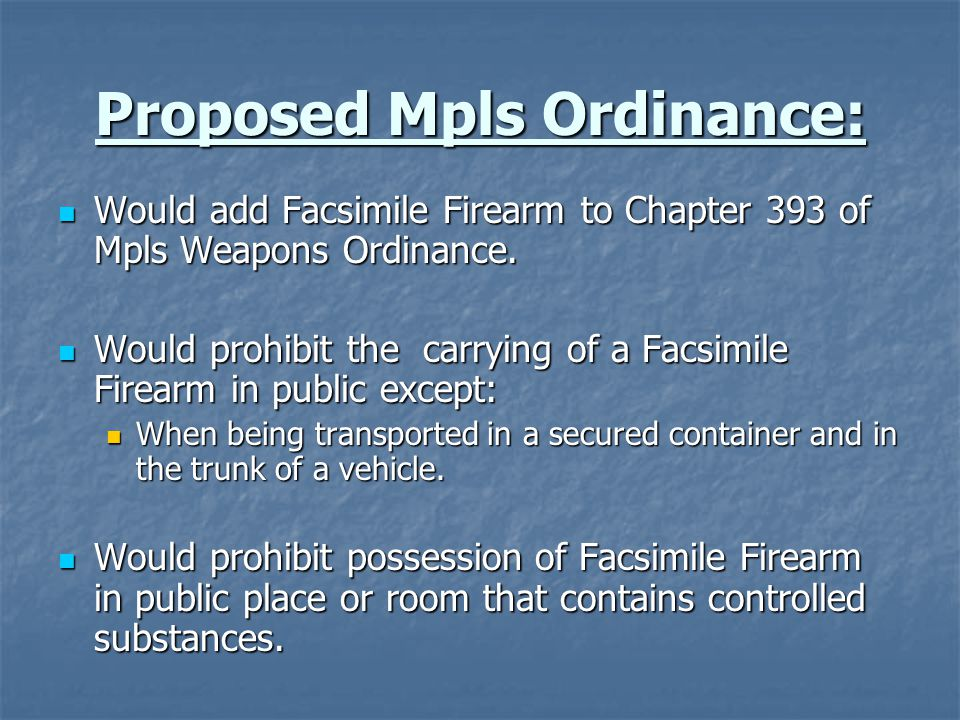 Proposed Mpls Ordinance: Would add Facsimile Firearm to Chapter 393 of Mpls Weapons Ordinance.