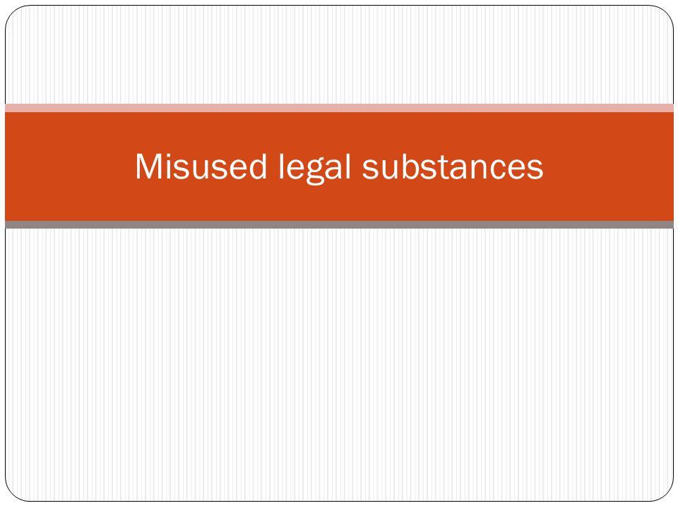 Misused legal substances