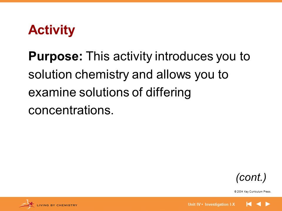 © 2004 Key Curriculum Press. Unit IV Investigation I-X Activity Purpose: This activity introduces you to solution chemistry and allows you to examine