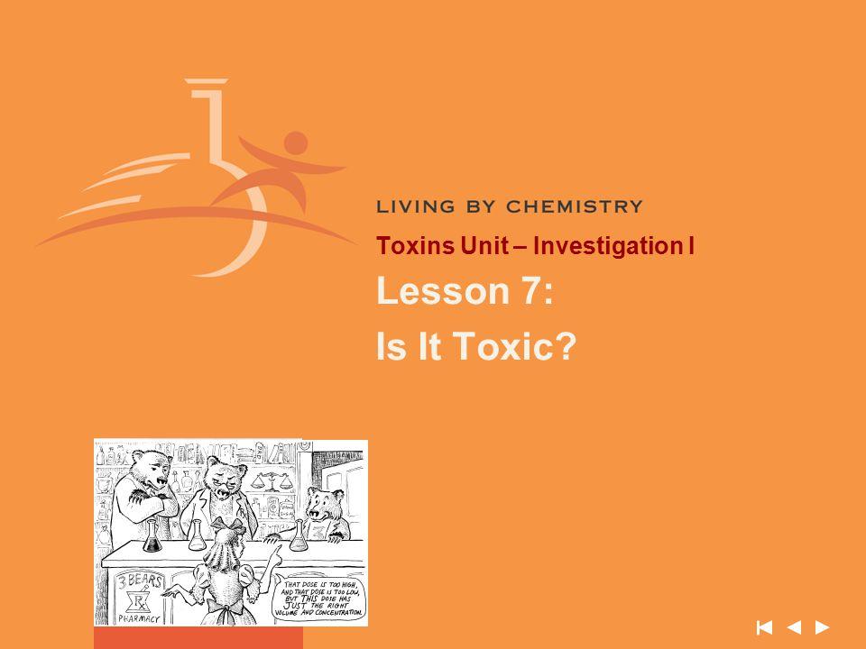 Toxins Unit – Investigation I Lesson 7: Is It Toxic?