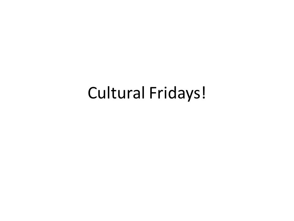 Cultural Fridays!