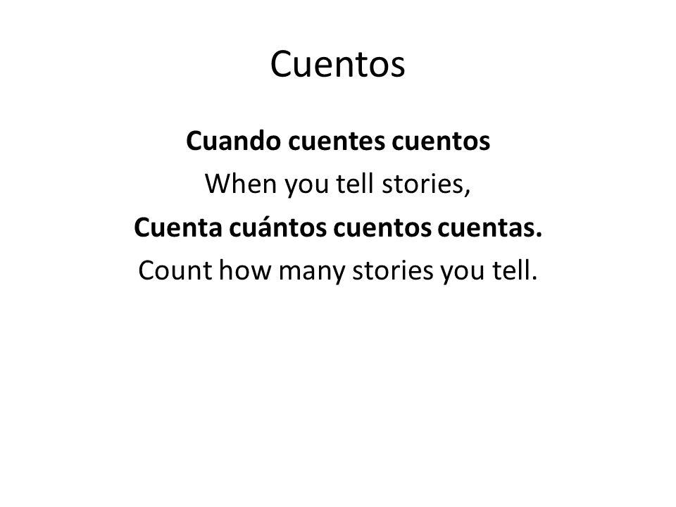 Cuentos Cuando cuentes cuentos When you tell stories, Cuenta cuántos cuentos cuentas.