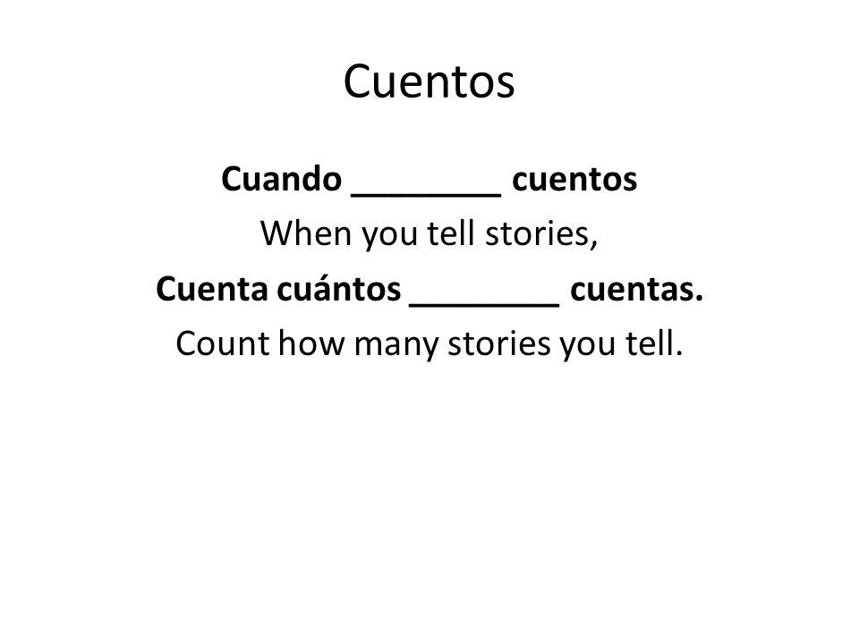 Cuentos Cuando ________ cuentos When you tell stories, Cuenta cuántos ________ cuentas.