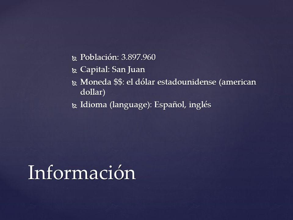 Población: 3.897.960  Capital: San Juan  Moneda $$: el dólar estadounidense (american dollar)  Idioma (language): Español, inglés Información