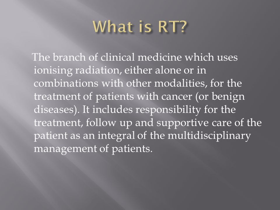 The branch of clinical medicine which uses ionising radiation, either alone or in combinations with other modalities, for the treatment of patients with cancer (or benign diseases).