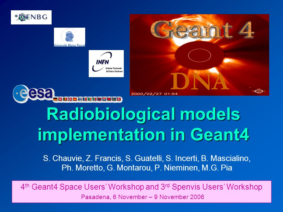 Radiobiological models implementation in Geant4 DNA 4 th Geant4 Space Users' Workshop and 3 rd Spenvis Users' Workshop Pasadena, 6 November – 9 Novemb
