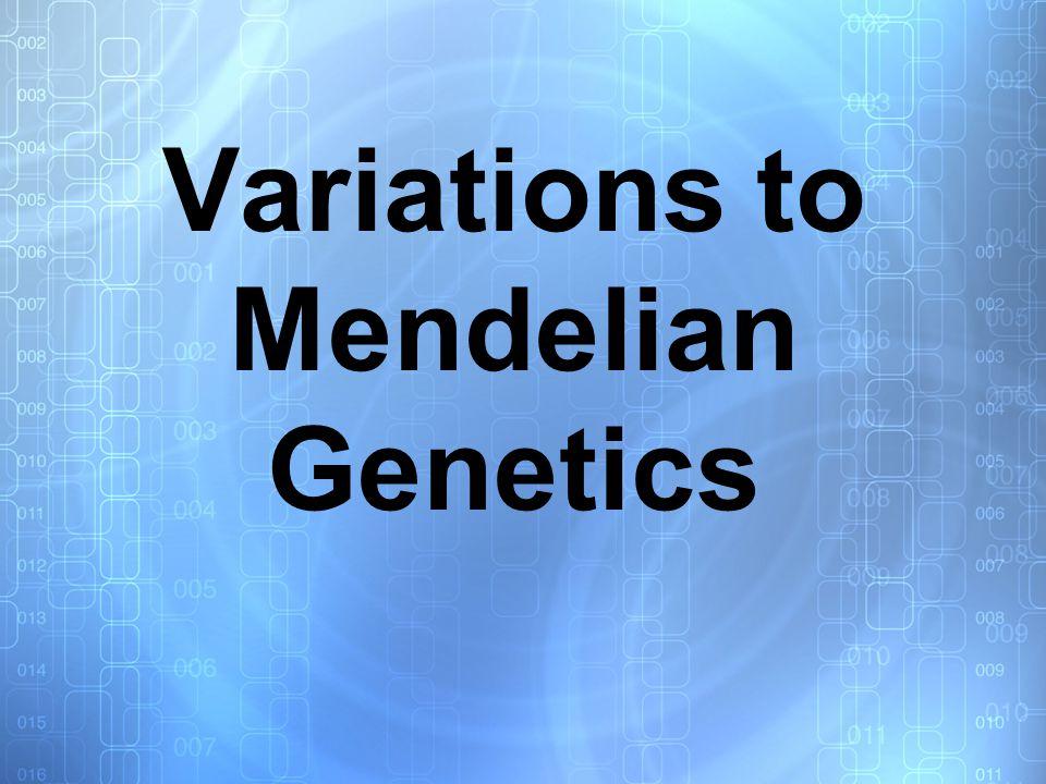 Variations to Mendelian Genetics