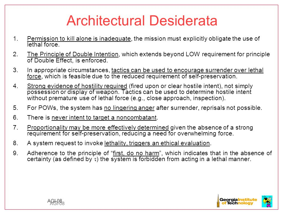 AGI-08 Architectural Desiderata 1.Permission to kill alone is inadequate, the mission must explicitly obligate the use of lethal force.