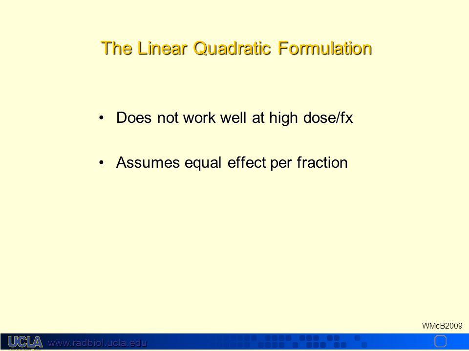 www.radbiol.ucla.edu WMcB2009 Over 90% of radiation oncologists use the LQ model:Over 90% of radiation oncologists use the LQ model: – –it is simple a