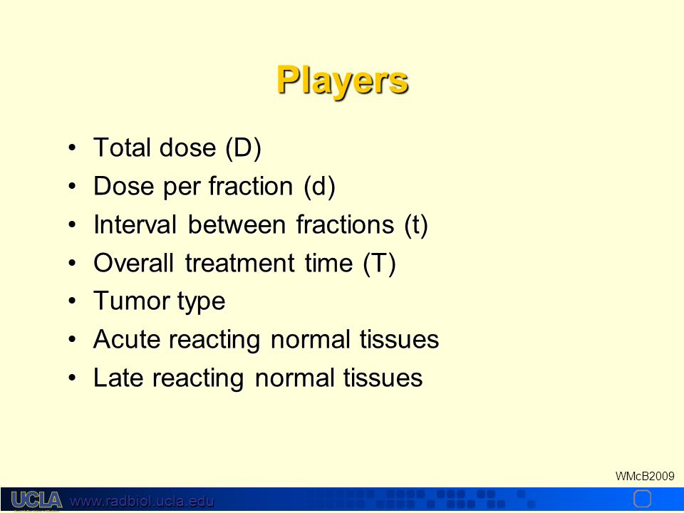 www.radbiol.ucla.edu WMcB2009 Altered Fractionation or How to optimally distribute dose over time