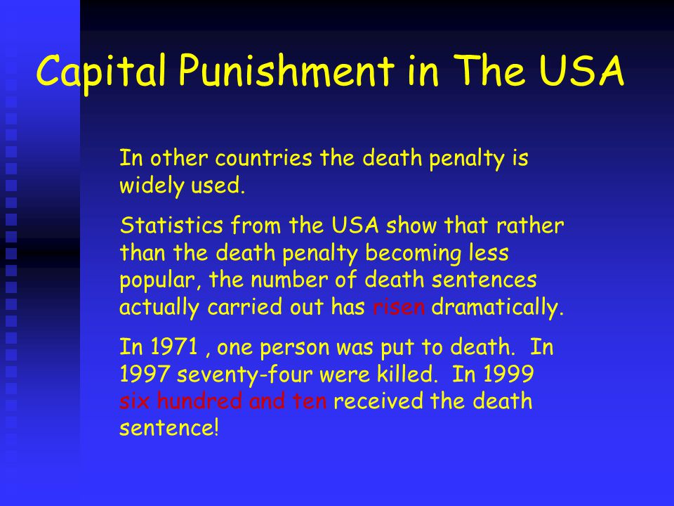 Arguments Against the Use of Capital Punishment.People may be wrongly accused and executed.