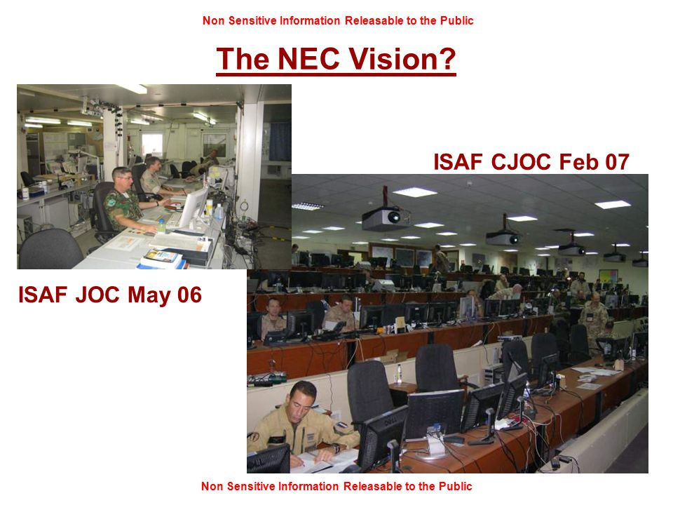 Non Sensitive Information Releasable to the Public ISAF JOC May 06 ISAF CJOC Feb 07 The NEC Vision