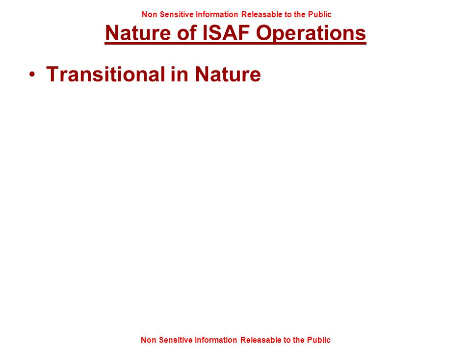 Non Sensitive Information Releasable to the Public Nature of ISAF Operations Transitional in Nature