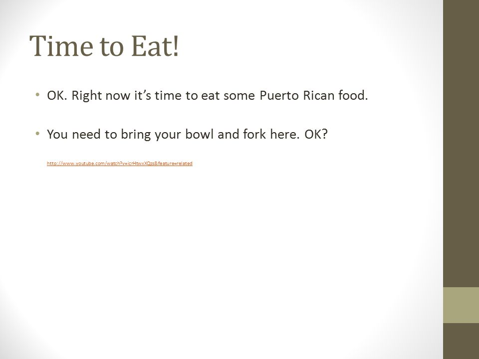 Time to Eat. OK. Right now it's time to eat some Puerto Rican food.