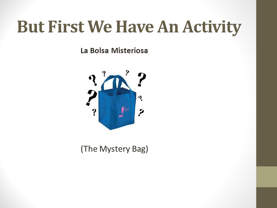 But First We Have An Activity La Bolsa Misteriosa (The Mystery Bag)