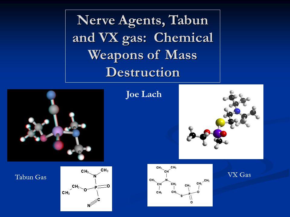 Nerve Agents, Tabun and VX gas: Chemical Weapons of Mass Destruction Joe Lach VX Gas Tabun Gas