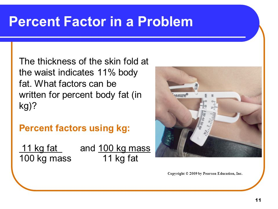 11 Percent Factor in a Problem The thickness of the skin fold at the waist indicates 11% body fat.