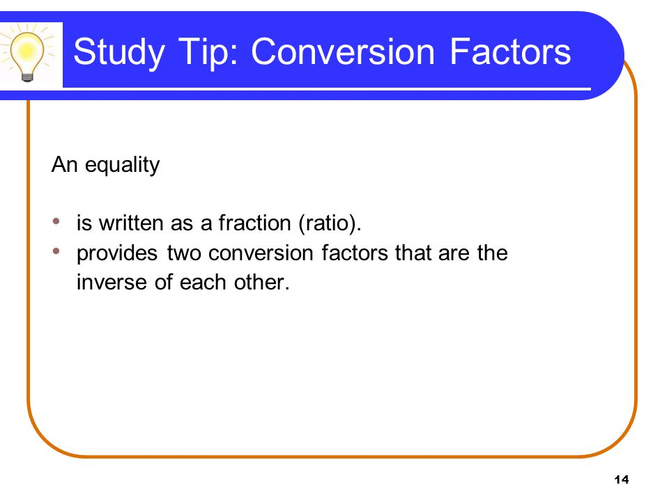Study Tip: Conversion Factors An equality is written as a fraction (ratio).