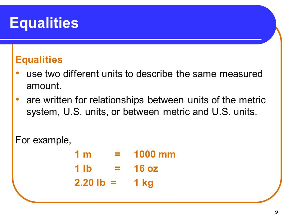 2 Equalities use two different units to describe the same measured amount.