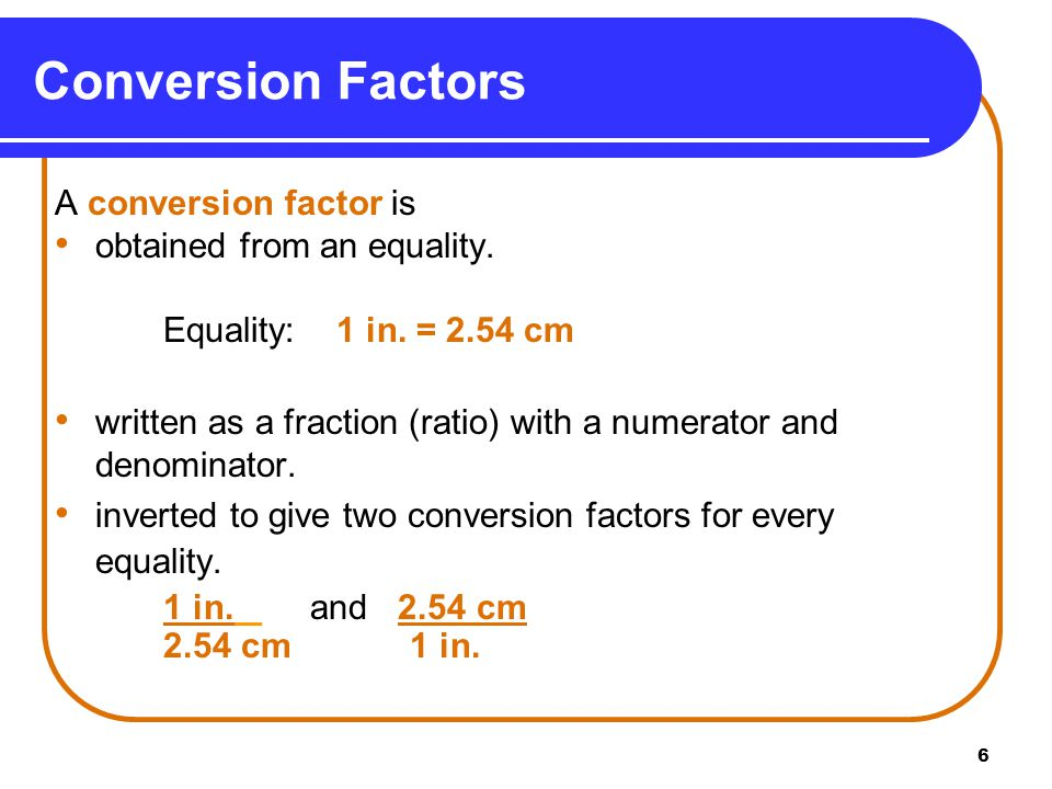 6 A conversion factor is obtained from an equality.