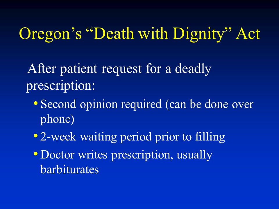 After patient request for a deadly prescription: Second opinion required (can be done over phone) 2-week waiting period prior to filling Doctor writes
