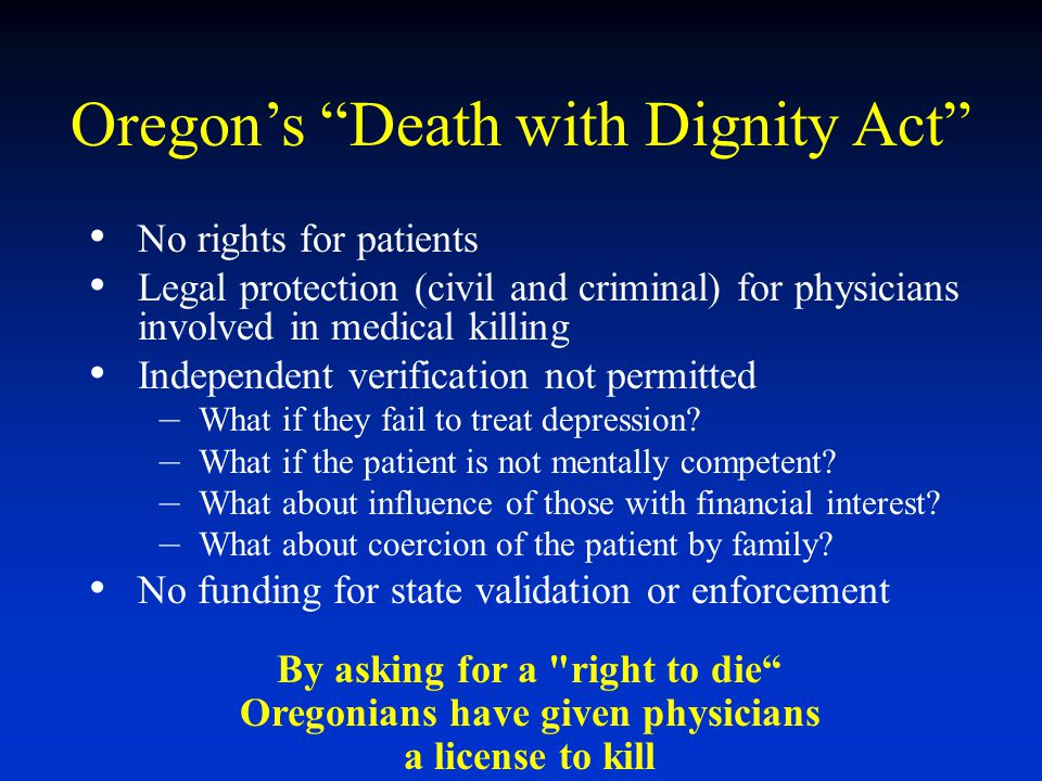 No rights for patients Legal protection (civil and criminal) for physicians involved in medical killing Independent verification not permitted – What