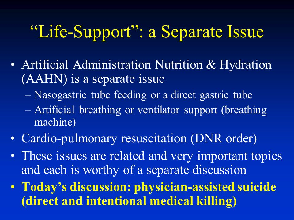 """""""Life-Support"""": a Separate Issue Artificial Administration Nutrition & Hydration (AAHN) is a separate issue –Nasogastric tube feeding or a direct gast"""