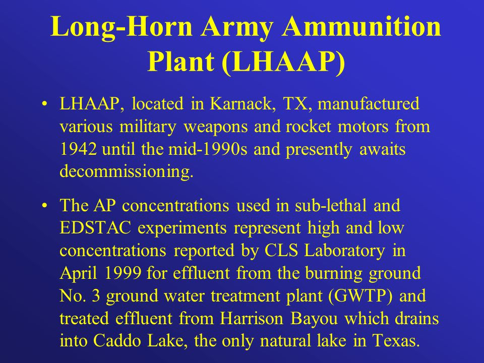 Long-Horn Army Ammunition Plant (LHAAP) LHAAP, located in Karnack, TX, manufactured various military weapons and rocket motors from 1942 until the mid-1990s and presently awaits decommissioning.