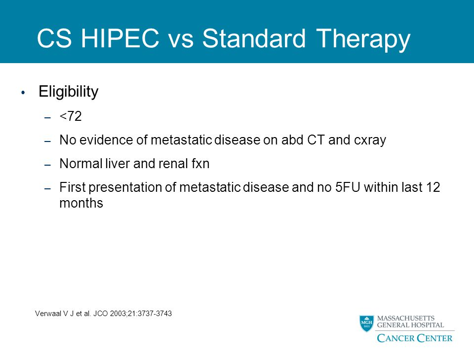 CS HIPEC vs Standard Therapy Eligibility – <72 – No evidence of metastatic disease on abd CT and cxray – Normal liver and renal fxn – First presentati