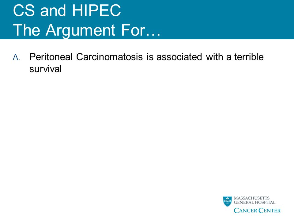 A. Peritoneal Carcinomatosis is associated with a terrible survival