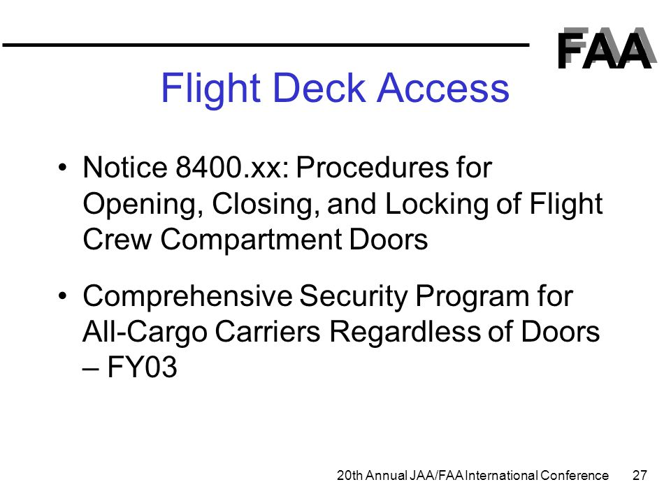 FAA 20th Annual JAA/FAA International Conference 27 Flight Deck Access Notice 8400.xx: Procedures for Opening, Closing, and Locking of Flight Crew Com