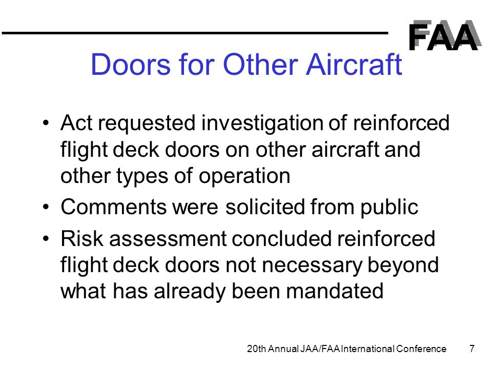 FAA 20th Annual JAA/FAA International Conference 7 Doors for Other Aircraft Act requested investigation of reinforced flight deck doors on other aircr