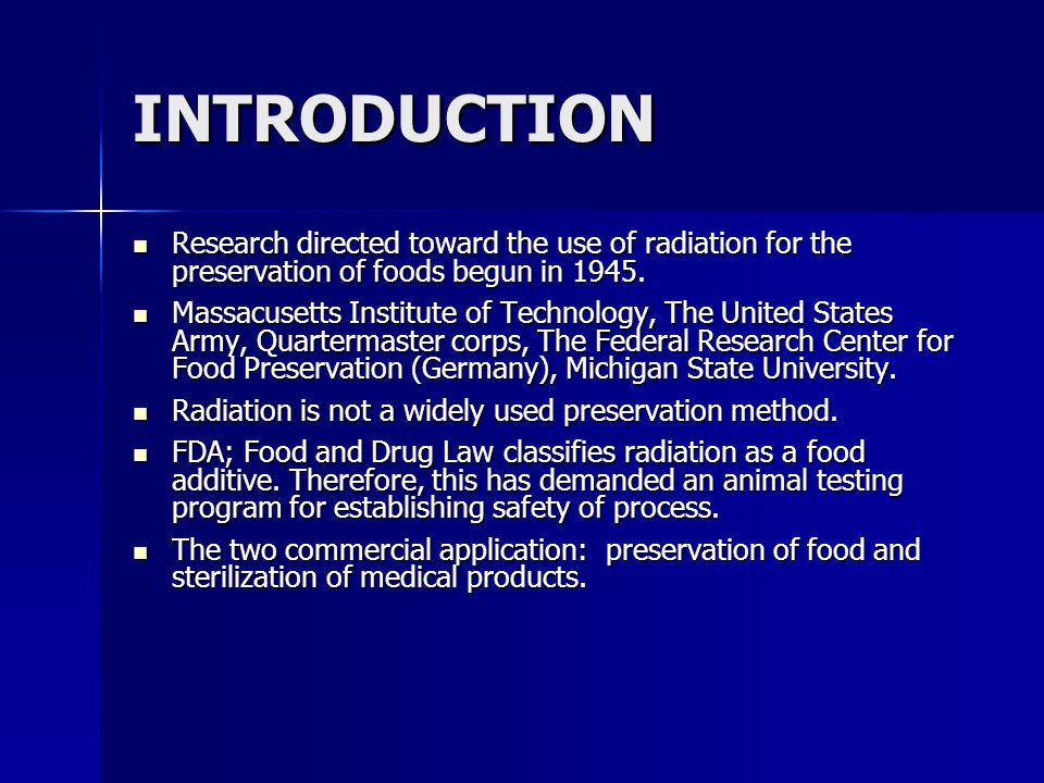 INTRODUCTION Research directed toward the use of radiation for the preservation of foods begun in 1945.
