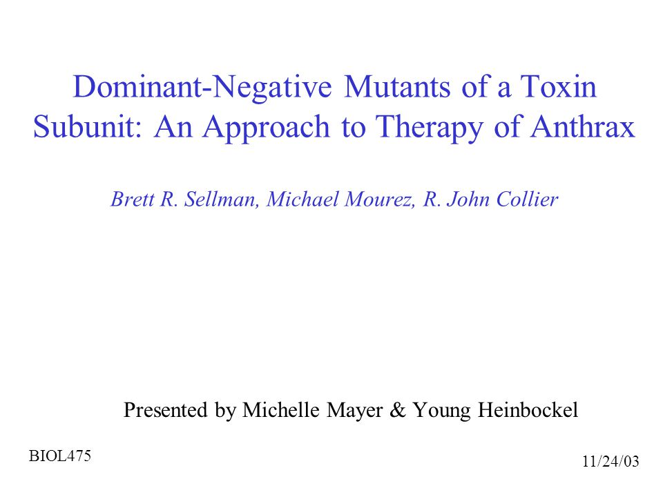 Dominant-Negative Mutants of a Toxin Subunit: An Approach to Therapy of Anthrax Brett R. Sellman, Michael Mourez, R. John Collier Presented by Michell